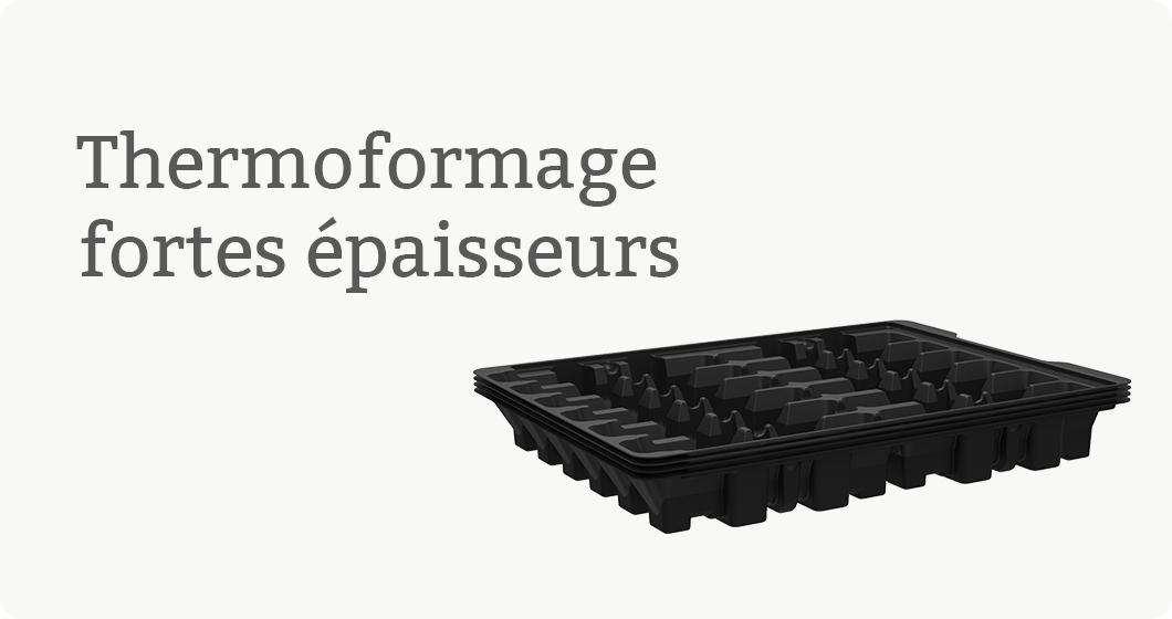 Thermoformage fortes epaisseurs